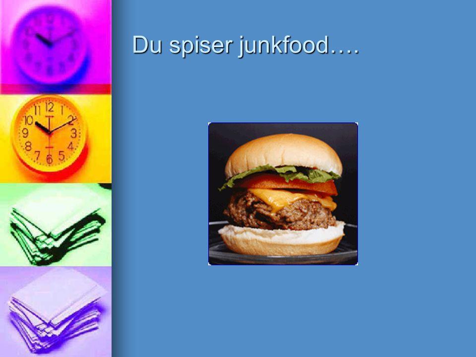 Du spiser junkfood….