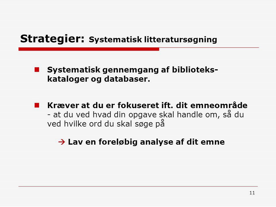 11 Strategier: Systematisk litteratursøgning Systematisk gennemgang af biblioteks- kataloger og databaser.