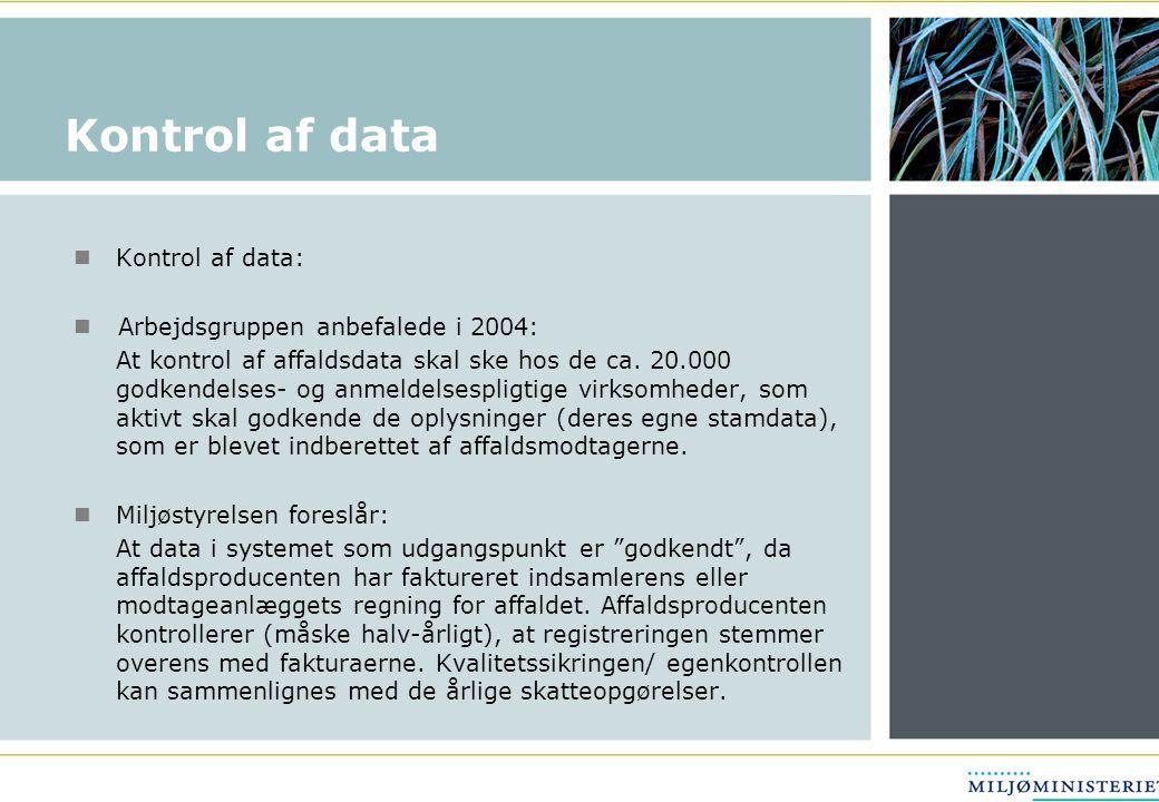 Kontrol af data Kontrol af data: Arbejdsgruppen anbefalede i 2004: At kontrol af affaldsdata skal ske hos de ca.
