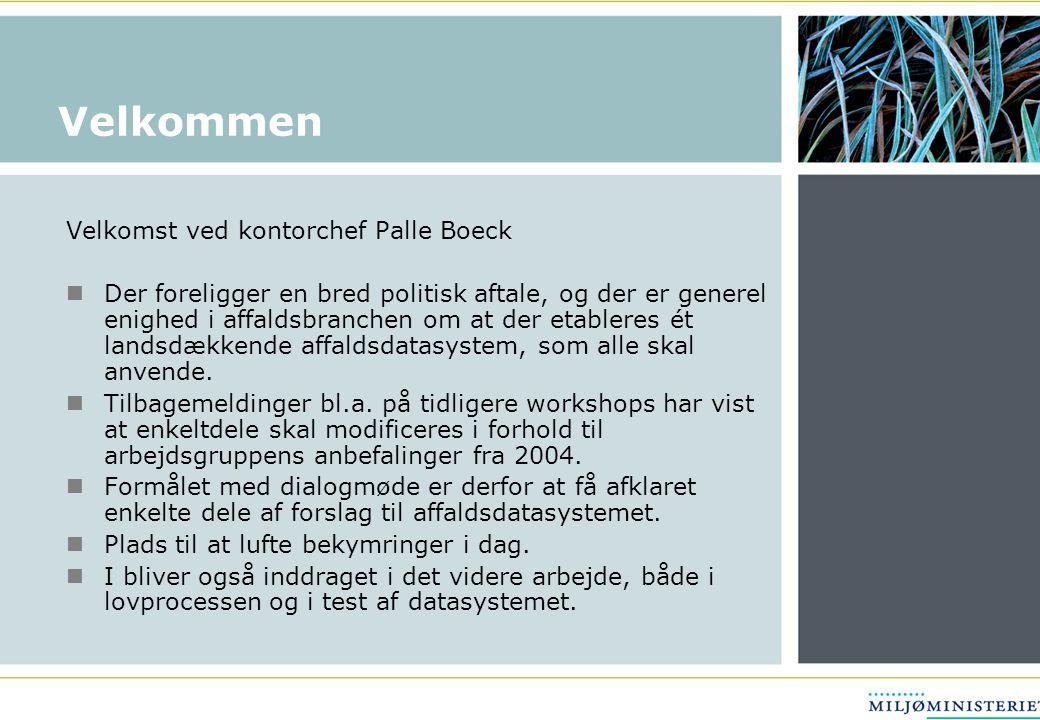Velkommen Velkomst ved kontorchef Palle Boeck Der foreligger en bred politisk aftale, og der er generel enighed i affaldsbranchen om at der etableres ét landsdækkende affaldsdatasystem, som alle skal anvende.