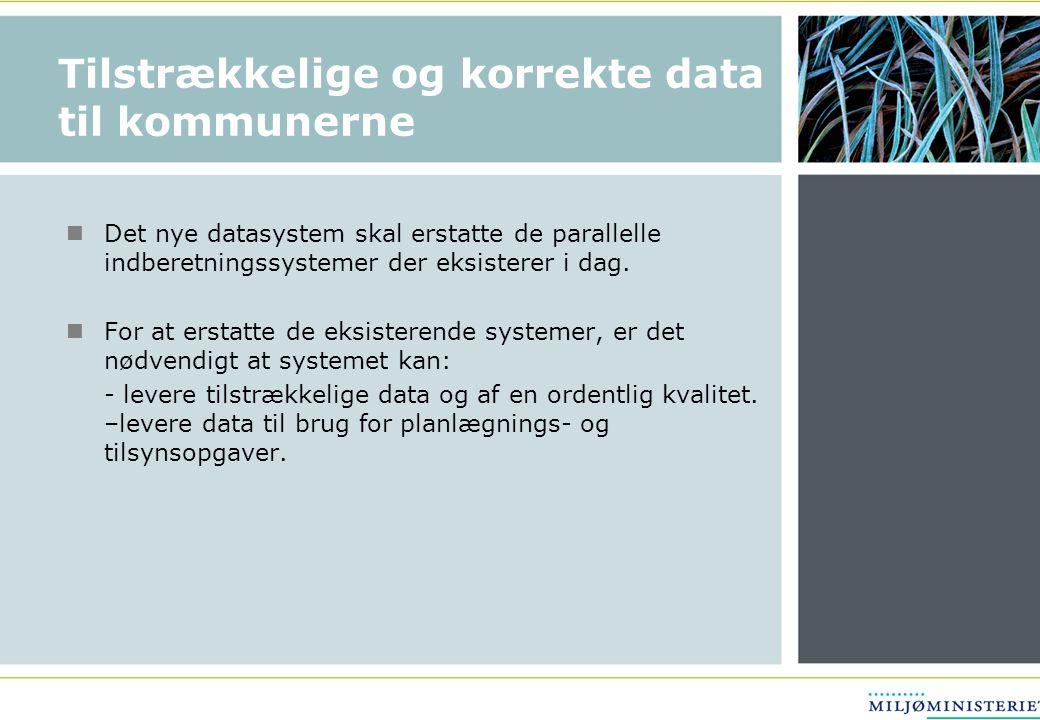 Tilstrækkelige og korrekte data til kommunerne Det nye datasystem skal erstatte de parallelle indberetningssystemer der eksisterer i dag.