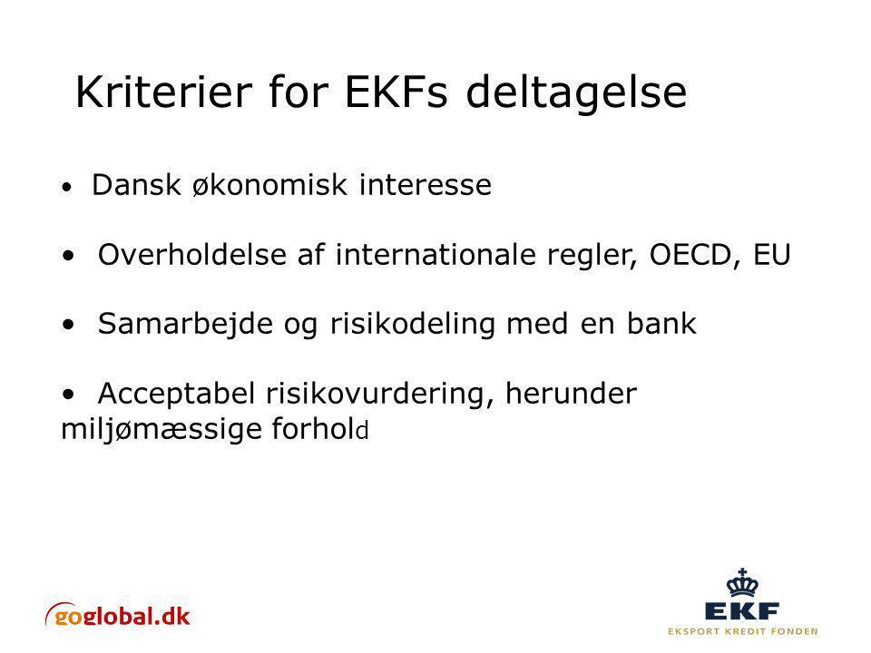 Kriterier for EKFs deltagelse Dansk økonomisk interesse Overholdelse af internationale regler, OECD, EU Samarbejde og risikodeling med en bank Acceptabel risikovurdering, herunder miljømæssige forhol d
