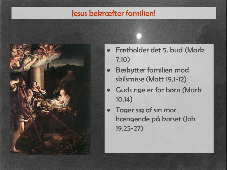 Jesus bekræfter familien. Fastholder det 5.