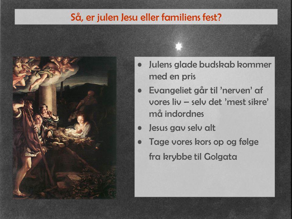 Så, er julen Jesu eller familiens fest.