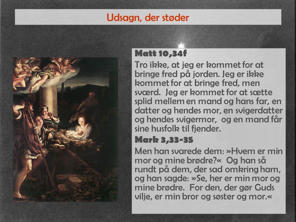Udsagn, der støder Matt 10,34f Tro ikke, at jeg er kommet for at bringe fred på jorden.