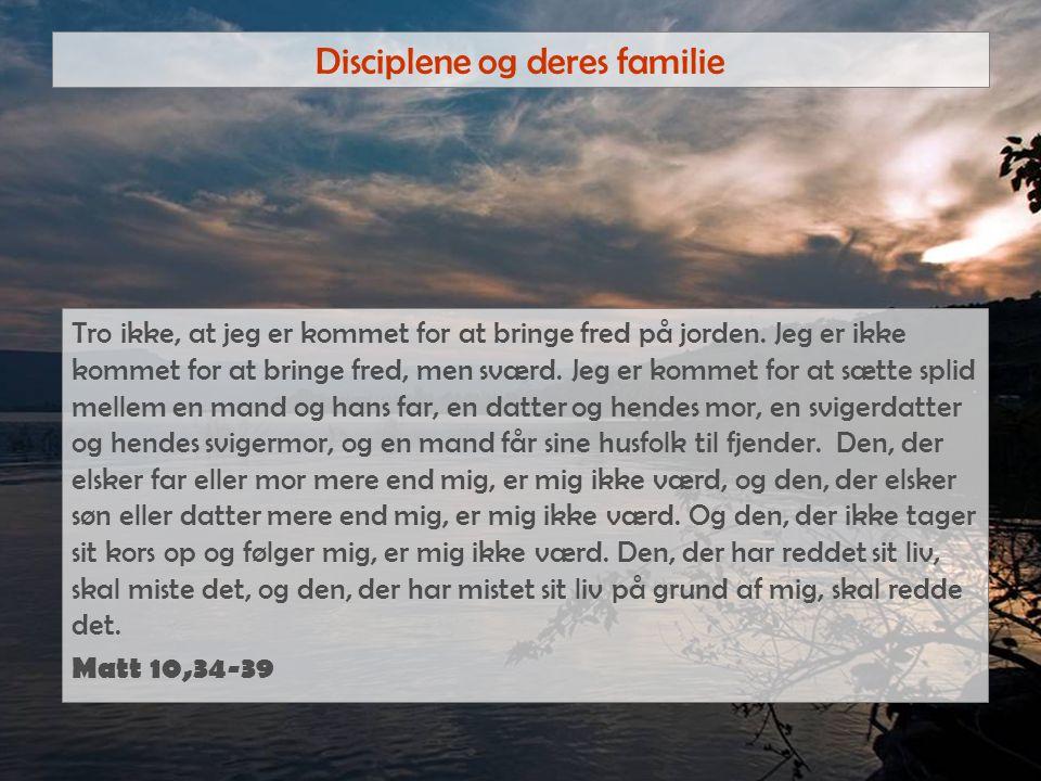 Disciplene og deres familie Tro ikke, at jeg er kommet for at bringe fred på jorden.