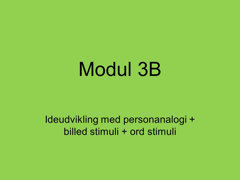 Modul 3B Ideudvikling med personanalogi + billed stimuli + ord stimuli
