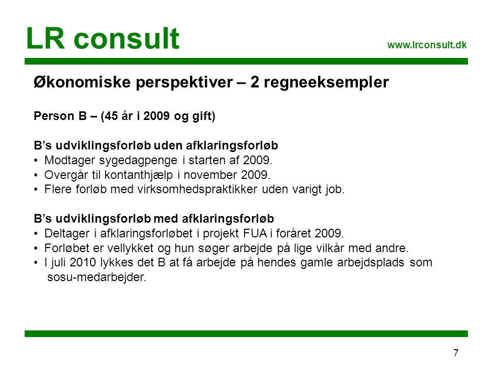 7 LR consult www.lrconsult.dk Økonomiske perspektiver – 2 regneeksempler Person B – (45 år i 2009 og gift) B's udviklingsforløb uden afklaringsforløb Modtager sygedagpenge i starten af 2009.