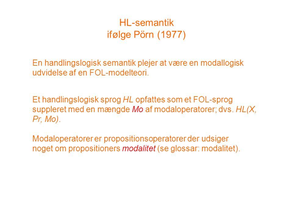 HL-semantik ifølge Pörn (1977) En handlingslogisk semantik plejer at være en modallogisk udvidelse af en FOL-modelteori.