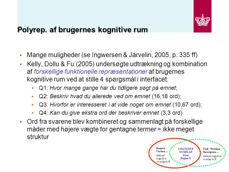 Polyrep. af brugernes kognitive rum Mange muligheder (se Ingwersen & Järvelin, 2005, p.
