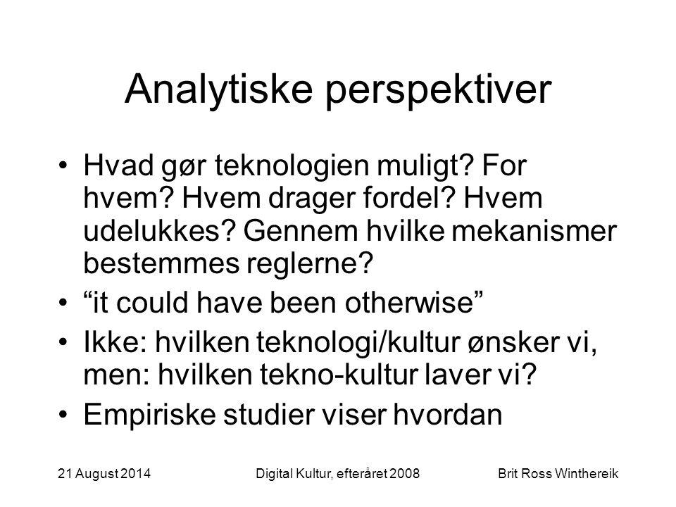 21 August 2014Digital Kultur, efteråret 2008Brit Ross Winthereik Analytiske perspektiver Hvad gør teknologien muligt.