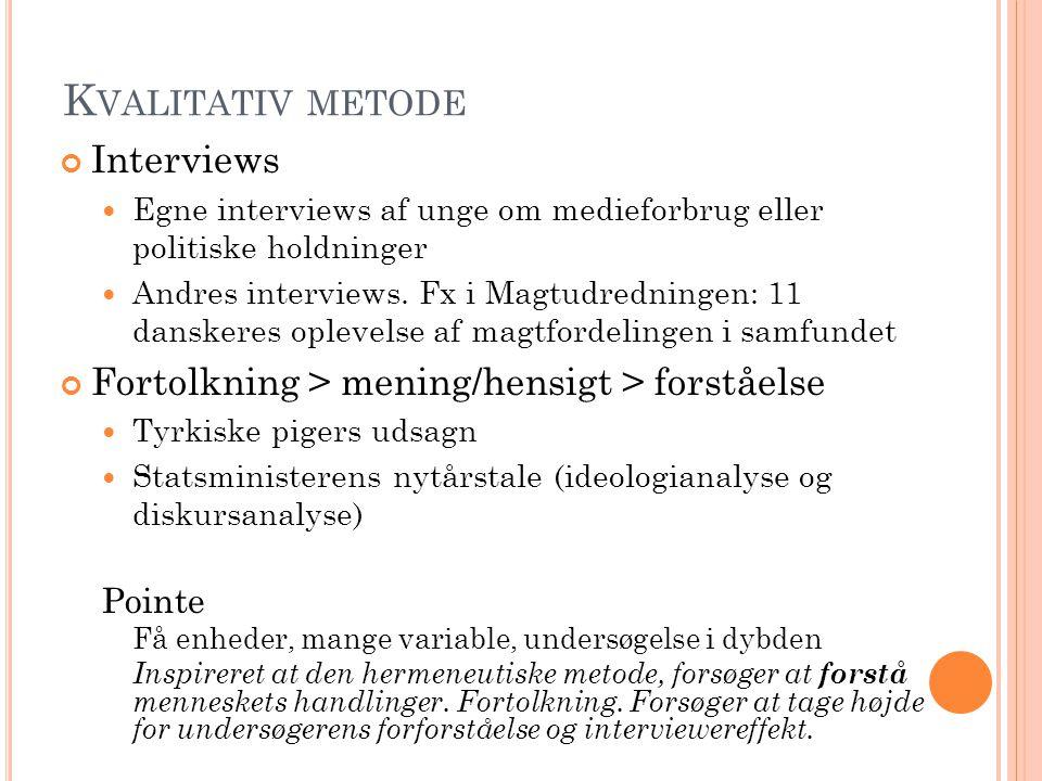 K VALITATIV METODE Interviews Egne interviews af unge om medieforbrug eller politiske holdninger Andres interviews.