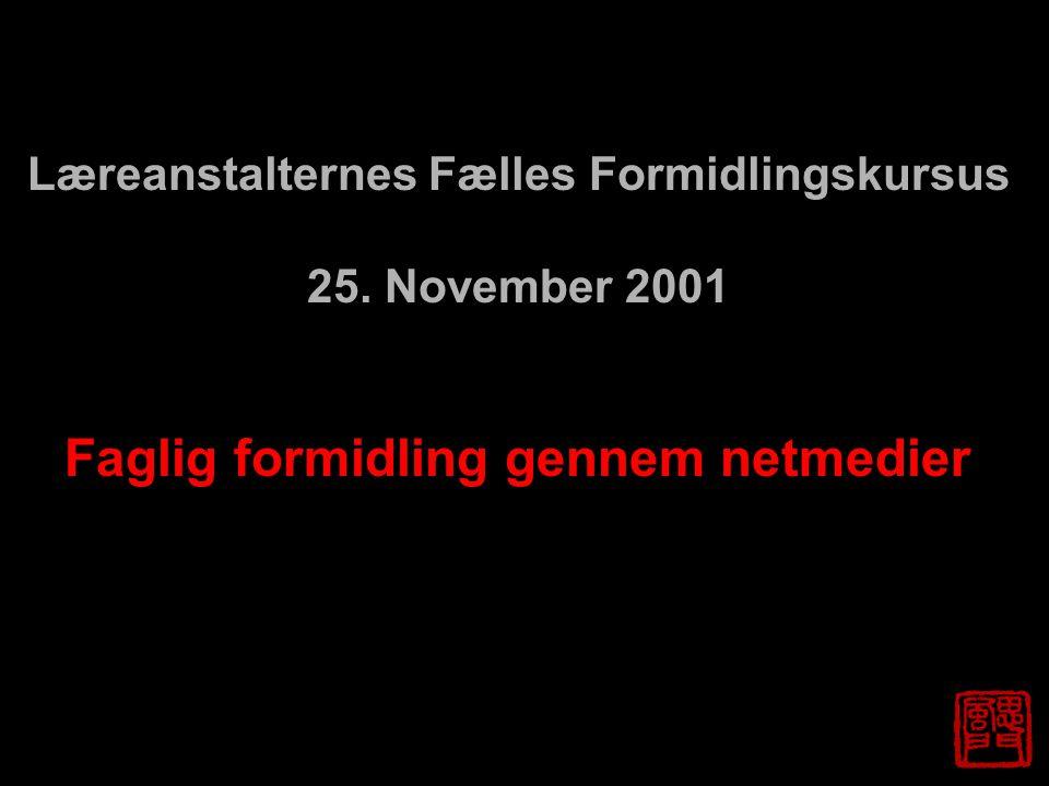 Læreanstalternes Fælles Formidlingskursus 25. November 2001 Faglig formidling gennem netmedier
