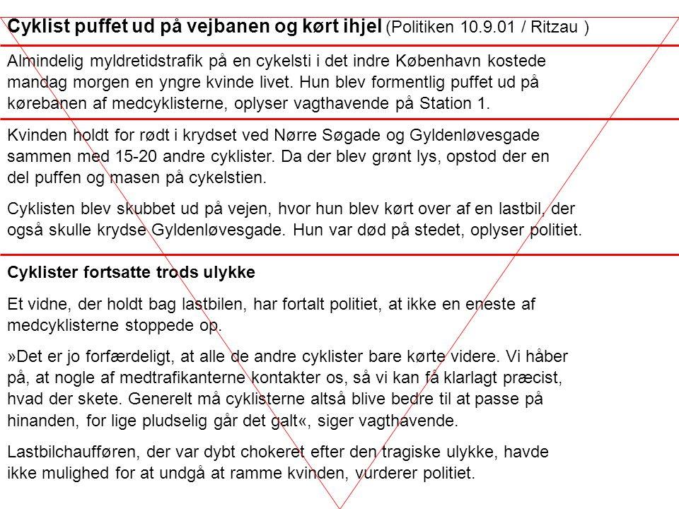 Cyklist puffet ud på vejbanen og kørt ihjel (Politiken 10.9.01 / Ritzau ) Almindelig myldretidstrafik på en cykelsti i det indre København kostede mandag morgen en yngre kvinde livet.