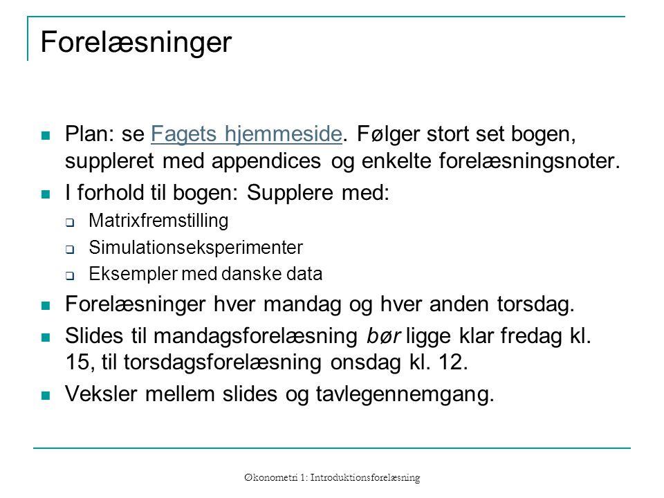 Økonometri 1: Introduktionsforelæsning Forelæsninger Plan: se Fagets hjemmeside.