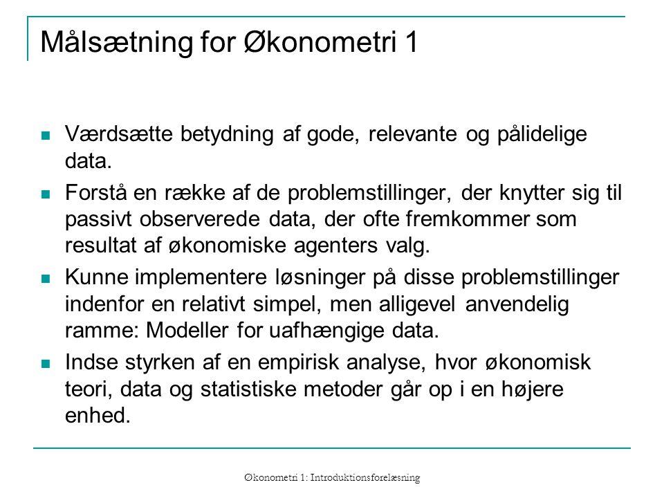 Økonometri 1: Introduktionsforelæsning Målsætning for Økonometri 1 Værdsætte betydning af gode, relevante og pålidelige data.