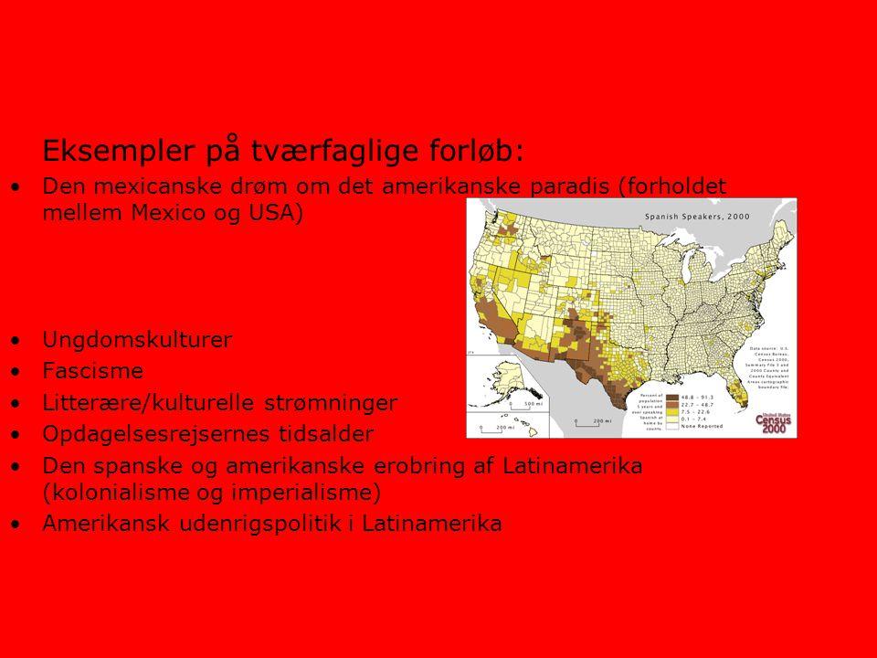 Eksempler på tværfaglige forløb: Den mexicanske drøm om det amerikanske paradis (forholdet mellem Mexico og USA) Ungdomskulturer Fascisme Litterære/kulturelle strømninger Opdagelsesrejsernes tidsalder Den spanske og amerikanske erobring af Latinamerika (kolonialisme og imperialisme) Amerikansk udenrigspolitik i Latinamerika