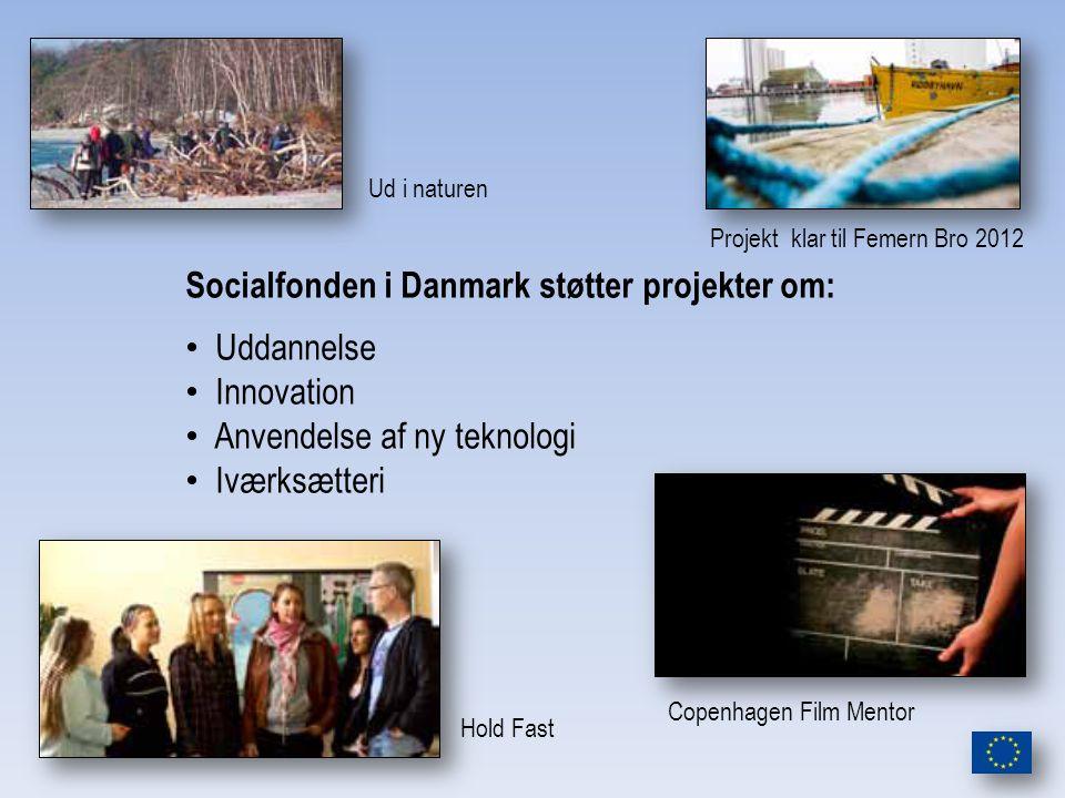 Ud i naturen Projekt klar til Femern Bro 2012 Hold Fast Copenhagen Film Mentor Socialfonden i Danmark støtter projekter om: Uddannelse Innovation Anvendelse af ny teknologi Iværksætteri