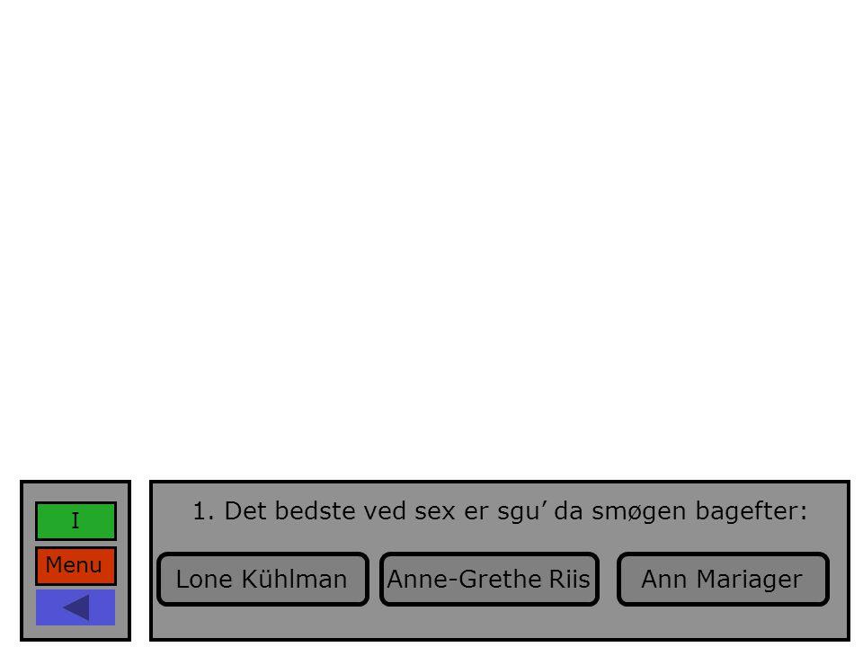 Menu I 1. Det bedste ved sex er sgu' da smøgen bagefter: Anne-Grethe RiisLone KühlmanAnn Mariager