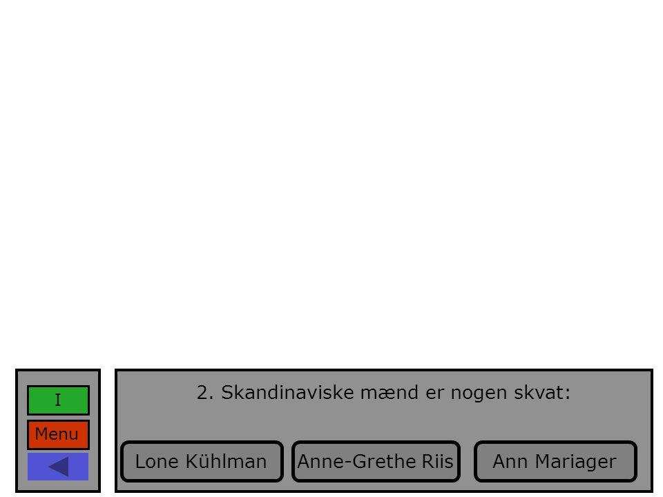Menu I 2. Skandinaviske mænd er nogen skvat: Anne-Grethe RiisLone KühlmanAnn Mariager