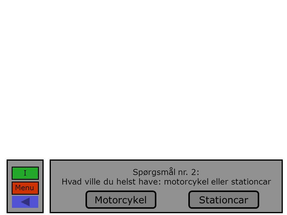 Menu I Spørgsmål nr. 2: Hvad ville du helst have: motorcykel eller stationcar StationcarMotorcykel