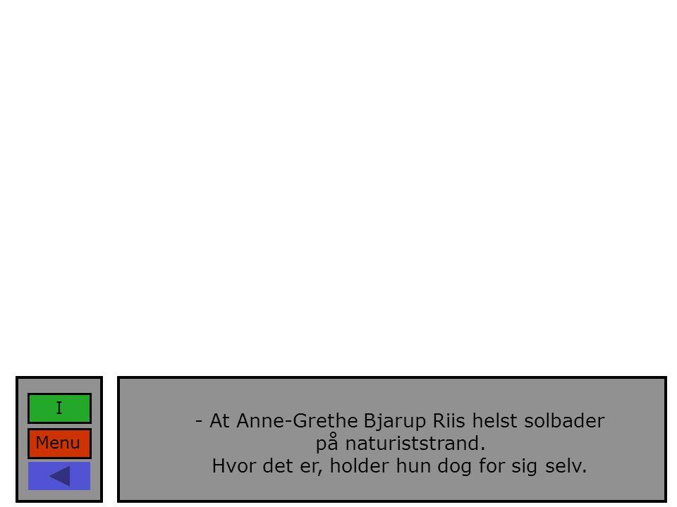Menu I - At Anne-Grethe Bjarup Riis helst solbader på naturiststrand.
