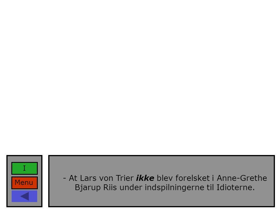 Menu I - At Lars von Trier ikke blev forelsket i Anne-Grethe Bjarup Riis under indspilningerne til Idioterne.