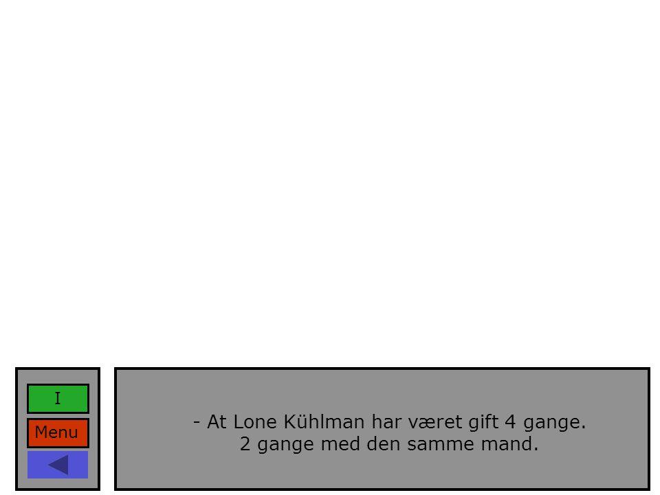 Menu I - At Lone Kühlman har været gift 4 gange. 2 gange med den samme mand.