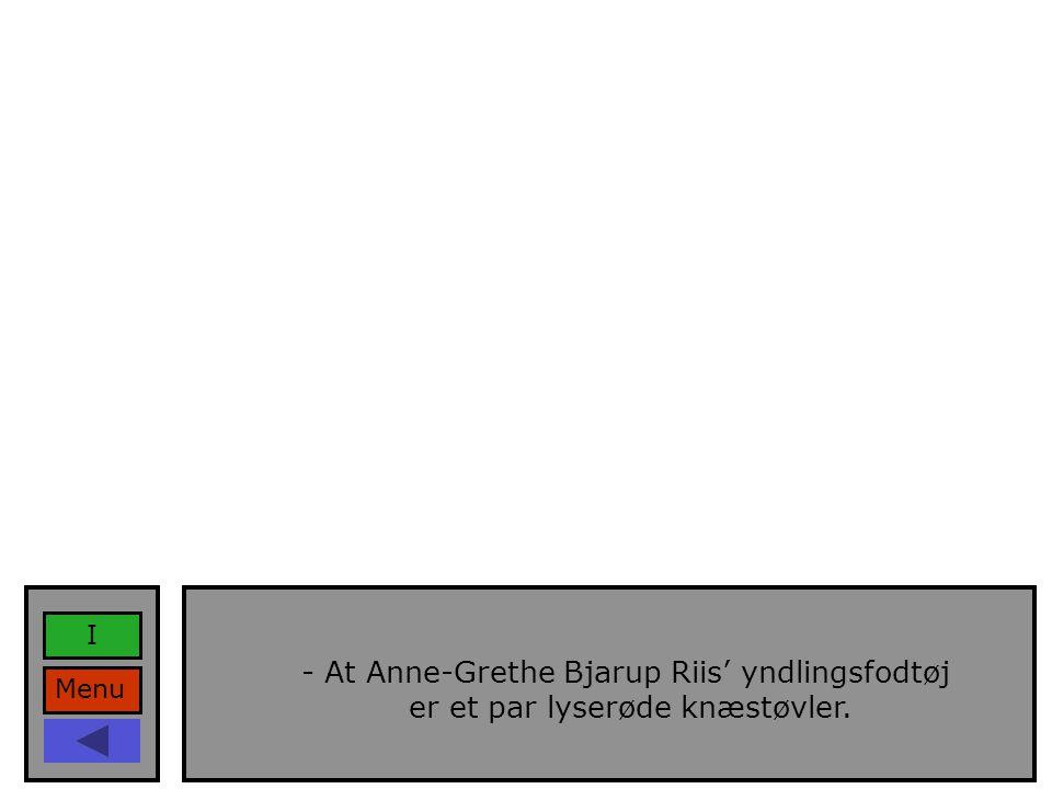 Menu I - At Anne-Grethe Bjarup Riis' yndlingsfodtøj er et par lyserøde knæstøvler.