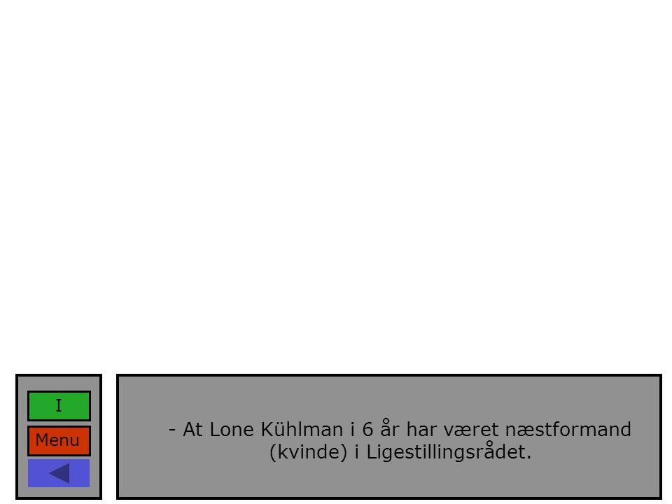 Menu I - At Lone Kühlman i 6 år har været næstformand (kvinde) i Ligestillingsrådet.