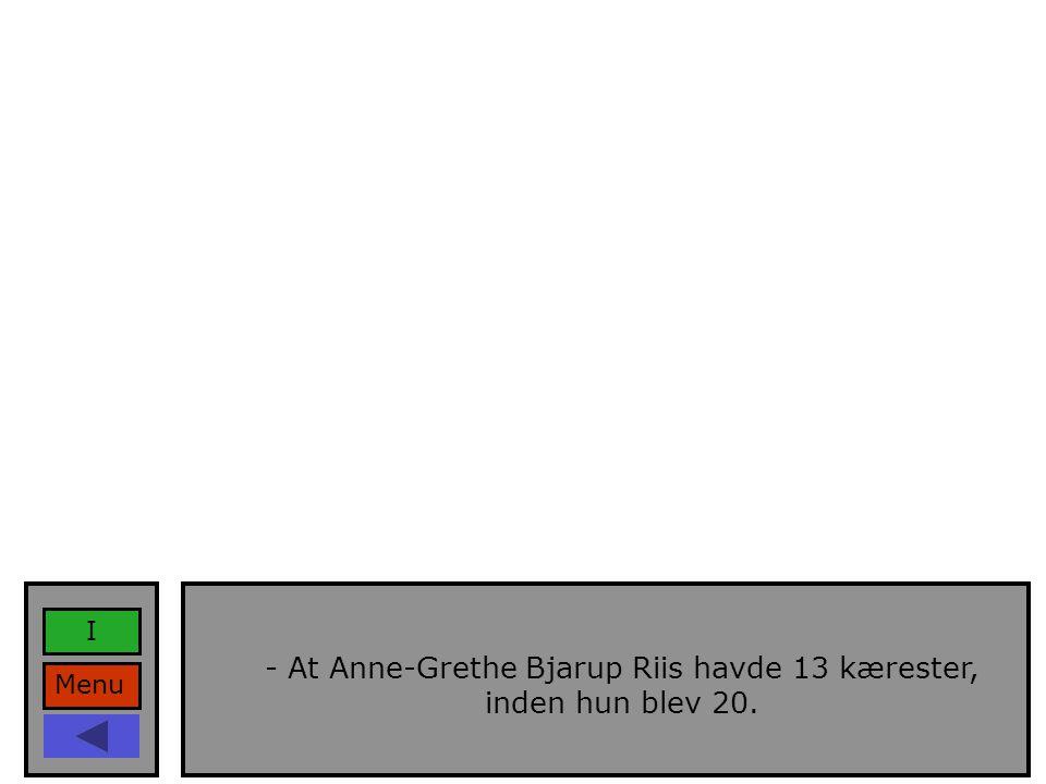 Menu I - At Anne-Grethe Bjarup Riis havde 13 kærester, inden hun blev 20.