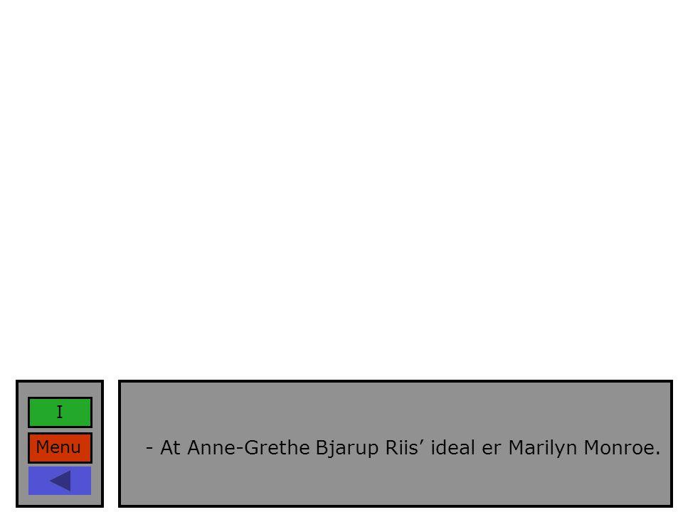 Menu I - At Anne-Grethe Bjarup Riis' ideal er Marilyn Monroe.