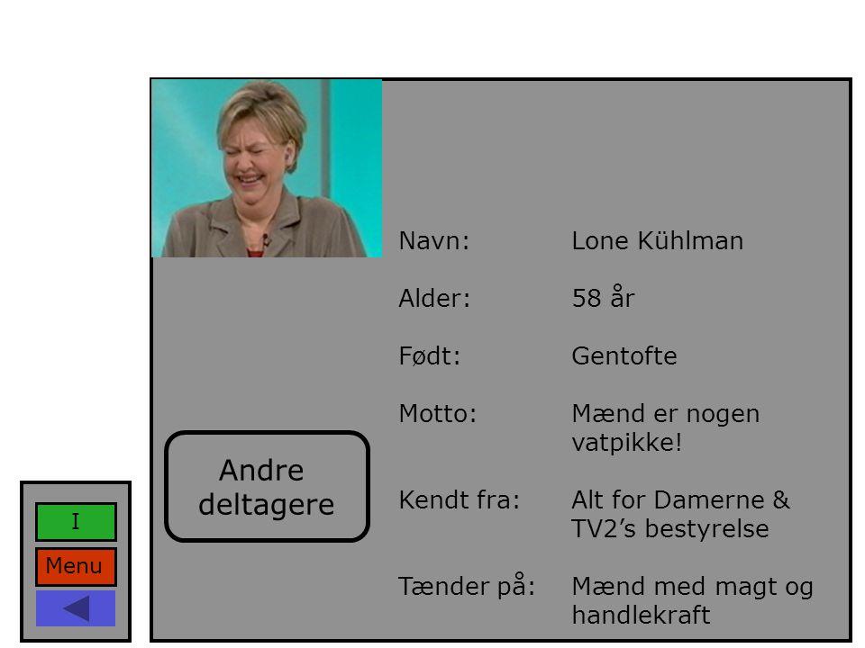 Navn:Lone Kühlman Alder:58 år Født:Gentofte Motto:Mænd er nogen vatpikke.