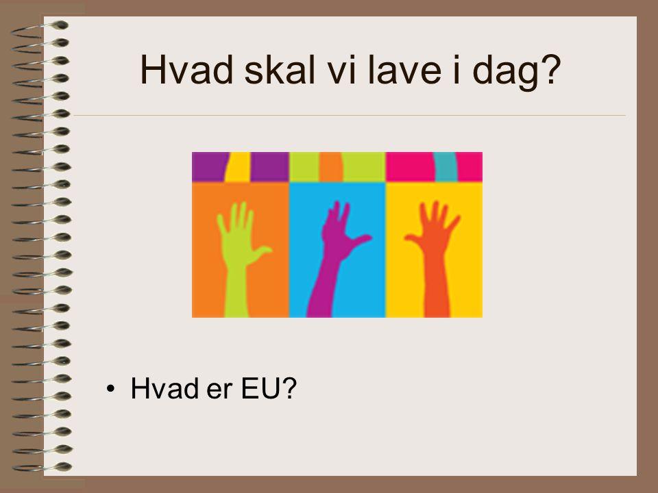 Hvad skal vi lave i dag Hvad er EU