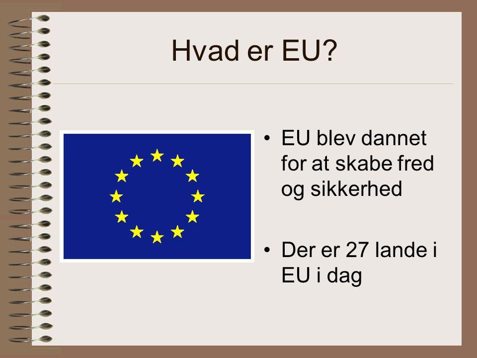 Hvad er EU EU blev dannet for at skabe fred og sikkerhed Der er 27 lande i EU i dag