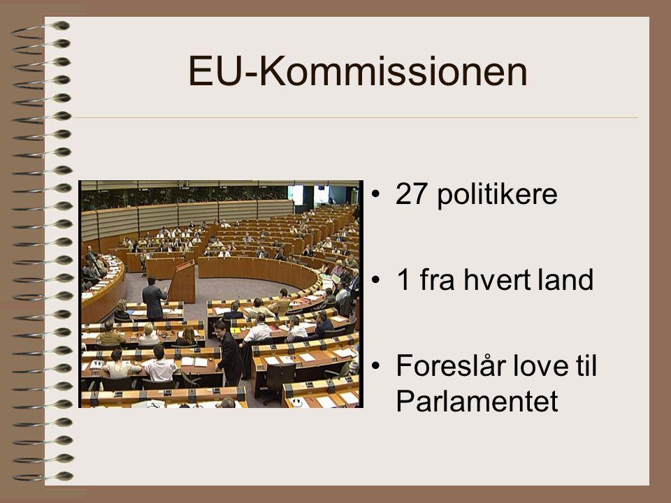 EU-Kommissionen 27 politikere 1 fra hvert land Foreslår love til Parlamentet