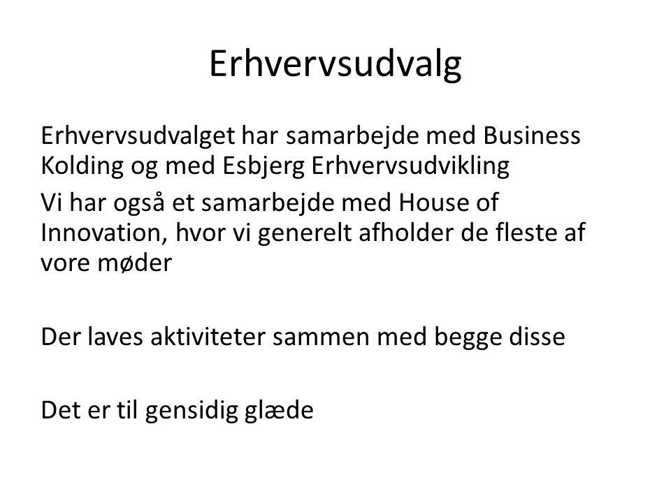 Erhvervsudvalg Erhvervsudvalget har samarbejde med Business Kolding og med Esbjerg Erhvervsudvikling Vi har også et samarbejde med House of Innovation, hvor vi generelt afholder de fleste af vore møder Der laves aktiviteter sammen med begge disse Det er til gensidig glæde