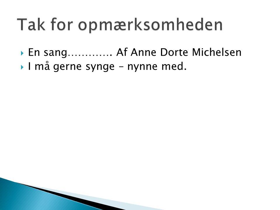  En sang…………. Af Anne Dorte Michelsen  I må gerne synge – nynne med.
