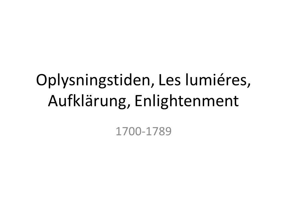 Oplysningstiden, Les lumiéres, Aufklärung, Enlightenment 1700-1789