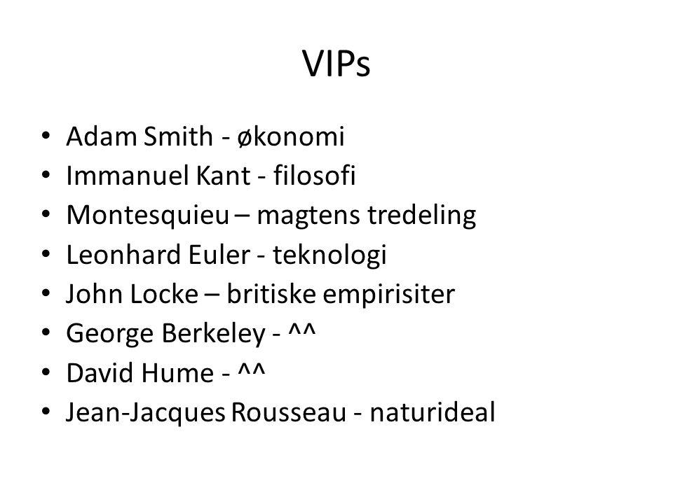 VIPs Adam Smith - økonomi Immanuel Kant - filosofi Montesquieu – magtens tredeling Leonhard Euler - teknologi John Locke – britiske empirisiter George Berkeley - ^^ David Hume - ^^ Jean-Jacques Rousseau - naturideal