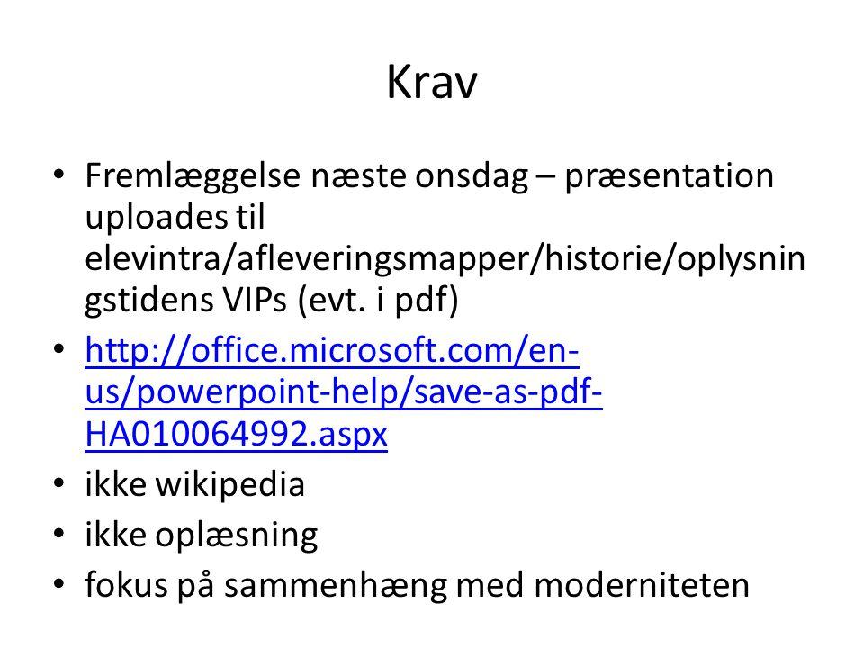 Krav Fremlæggelse næste onsdag – præsentation uploades til elevintra/afleveringsmapper/historie/oplysnin gstidens VIPs (evt.