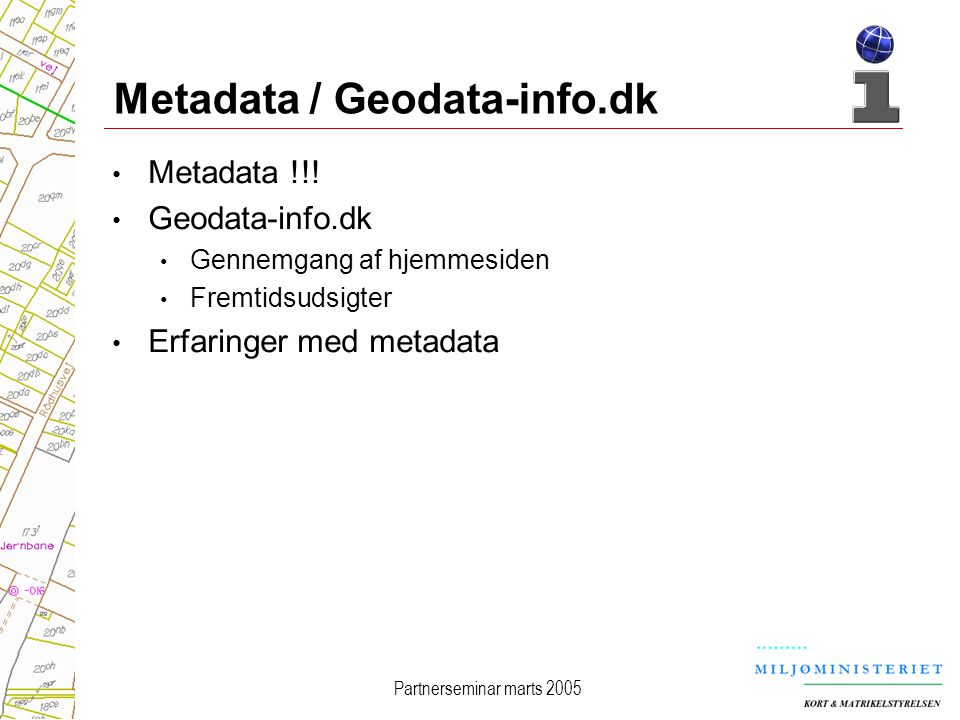 Partnerseminar marts 2005 Metadata / Geodata-info.dk Metadata !!.