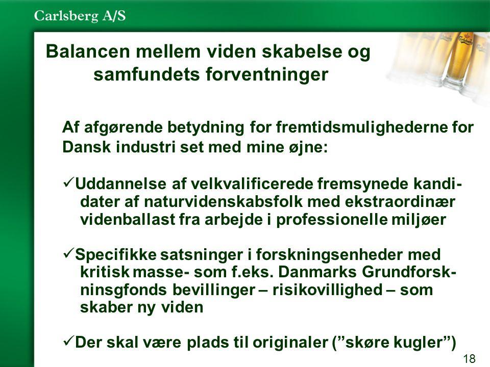 18 Af afgørende betydning for fremtidsmulighederne for Dansk industri set med mine øjne: Uddannelse af velkvalificerede fremsynede kandi- dater af naturvidenskabsfolk med ekstraordinær videnballast fra arbejde i professionelle miljøer Specifikke satsninger i forskningsenheder med kritisk masse- som f.eks.