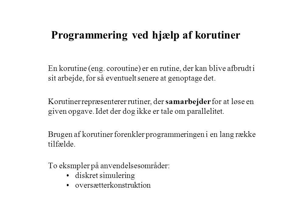 Programmering ved hjælp af korutiner En korutine (eng.