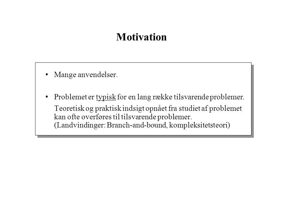 Motivation Mange anvendelser. Problemet er typisk for en lang række tilsvarende problemer.