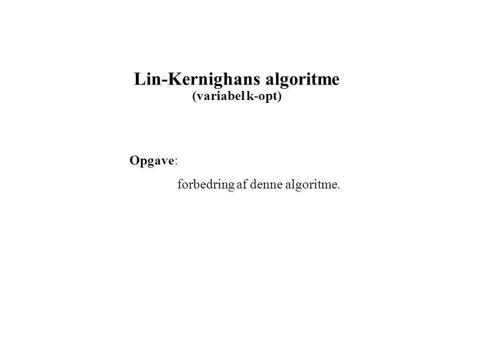 Lin-Kernighans algoritme (variabel k-opt) Opgave: forbedring af denne algoritme.