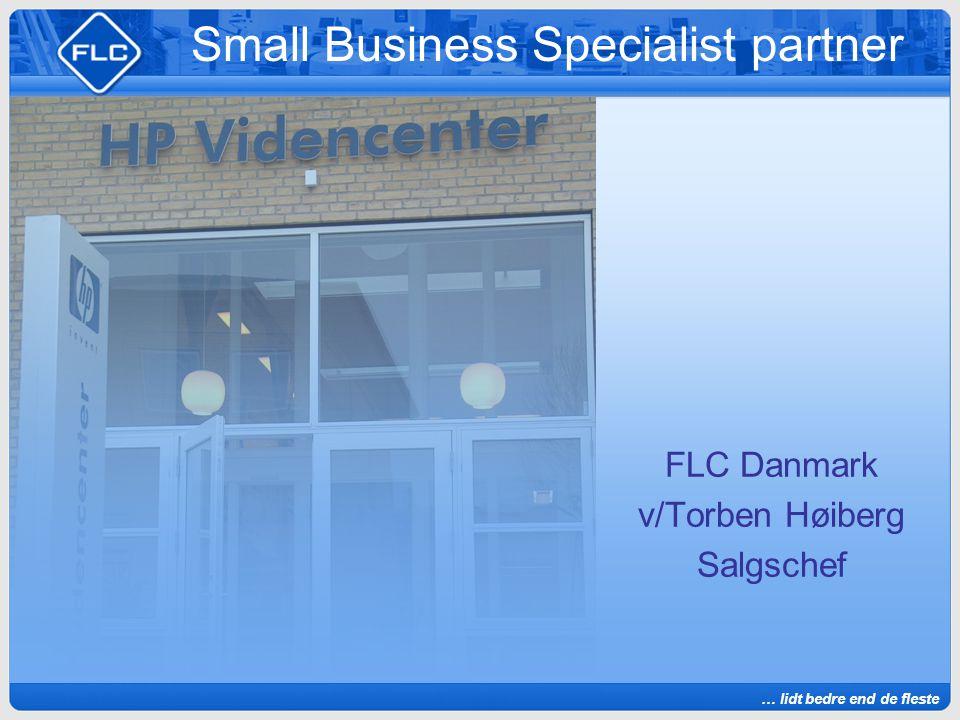 … lidt bedre end de fleste Small Business Specialist partner FLC Danmark v/Torben Høiberg Salgschef