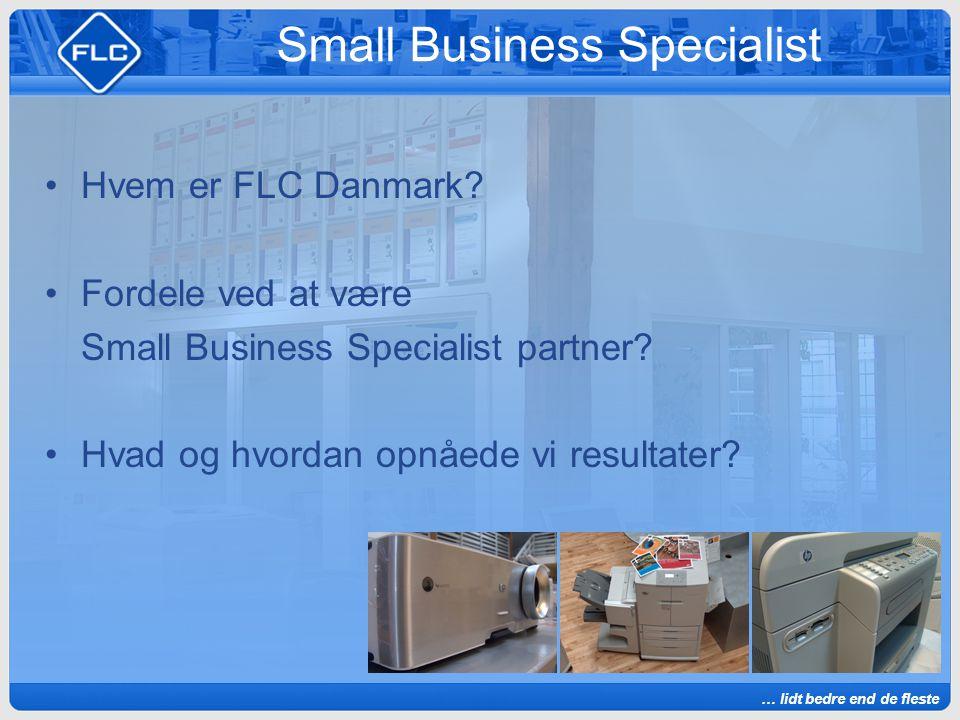 … lidt bedre end de fleste Small Business Specialist Hvem er FLC Danmark.