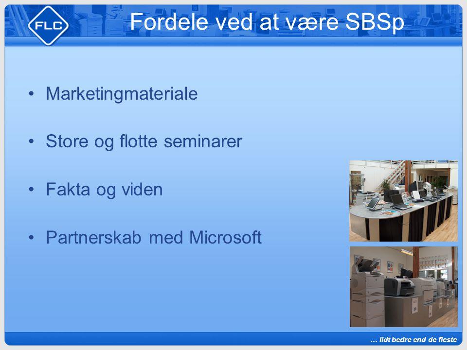 … lidt bedre end de fleste Fordele ved at være SBSp Marketingmateriale Store og flotte seminarer Fakta og viden Partnerskab med Microsoft