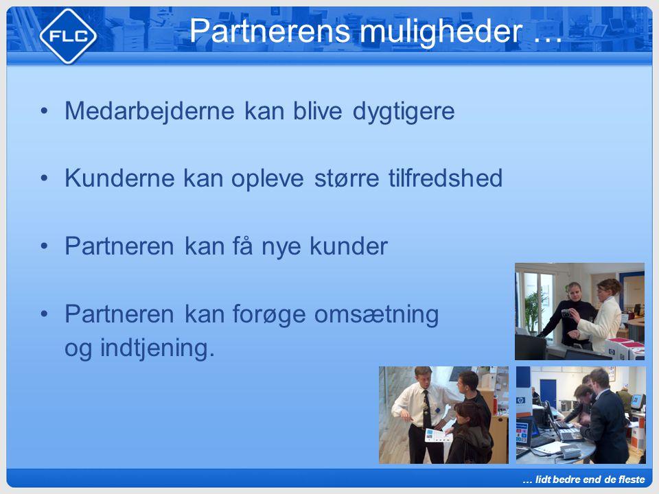 … lidt bedre end de fleste Partnerens muligheder … Medarbejderne kan blive dygtigere Kunderne kan opleve større tilfredshed Partneren kan få nye kunder Partneren kan forøge omsætning og indtjening.